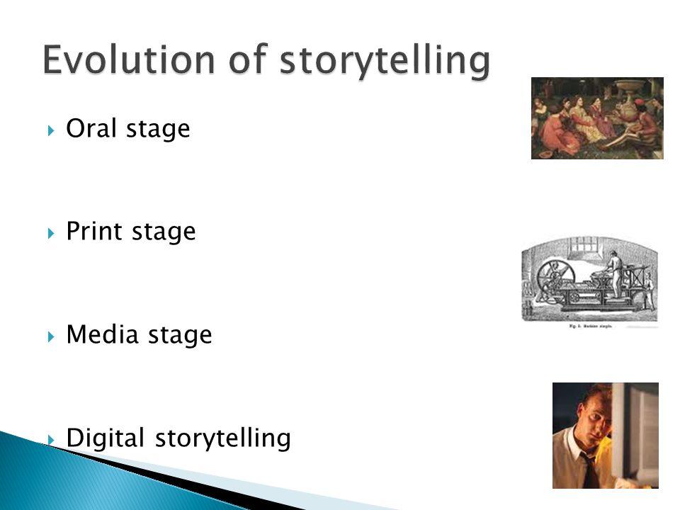  Oral stage  Print stage  Media stage  Digital storytelling