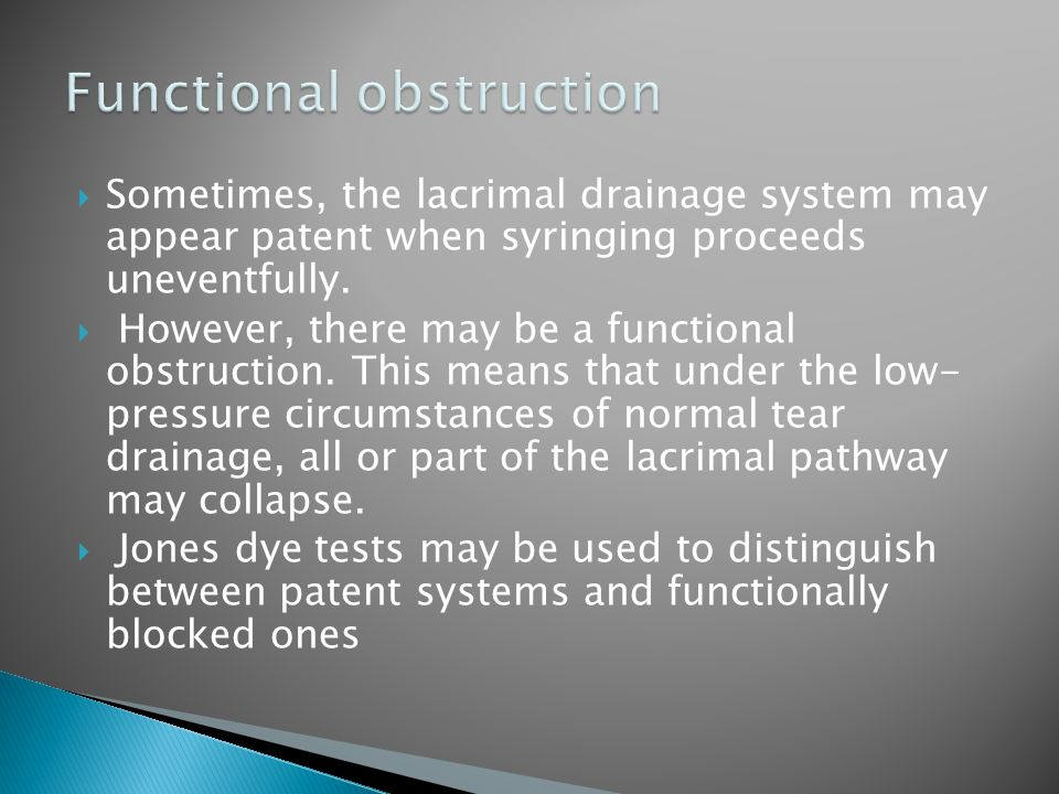  Sometimes, the lacrimal drainage system may appear patent when syringing proceeds uneventfully.
