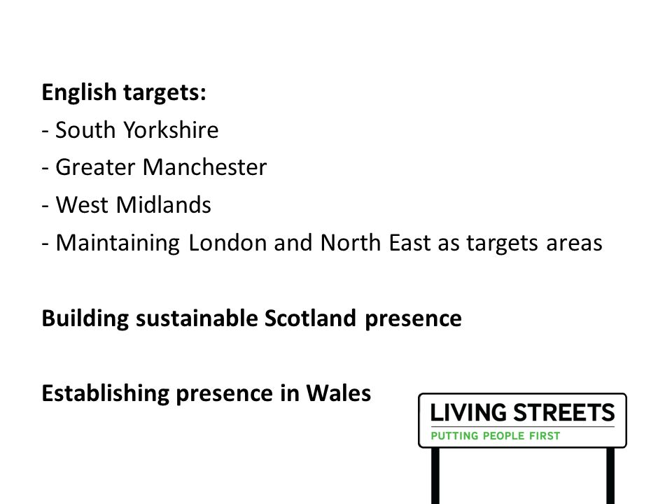 English targets: - South Yorkshire - Greater Manchester - West Midlands - Maintaining London and North East as targets areas Building sustainable Scotland presence Establishing presence in Wales