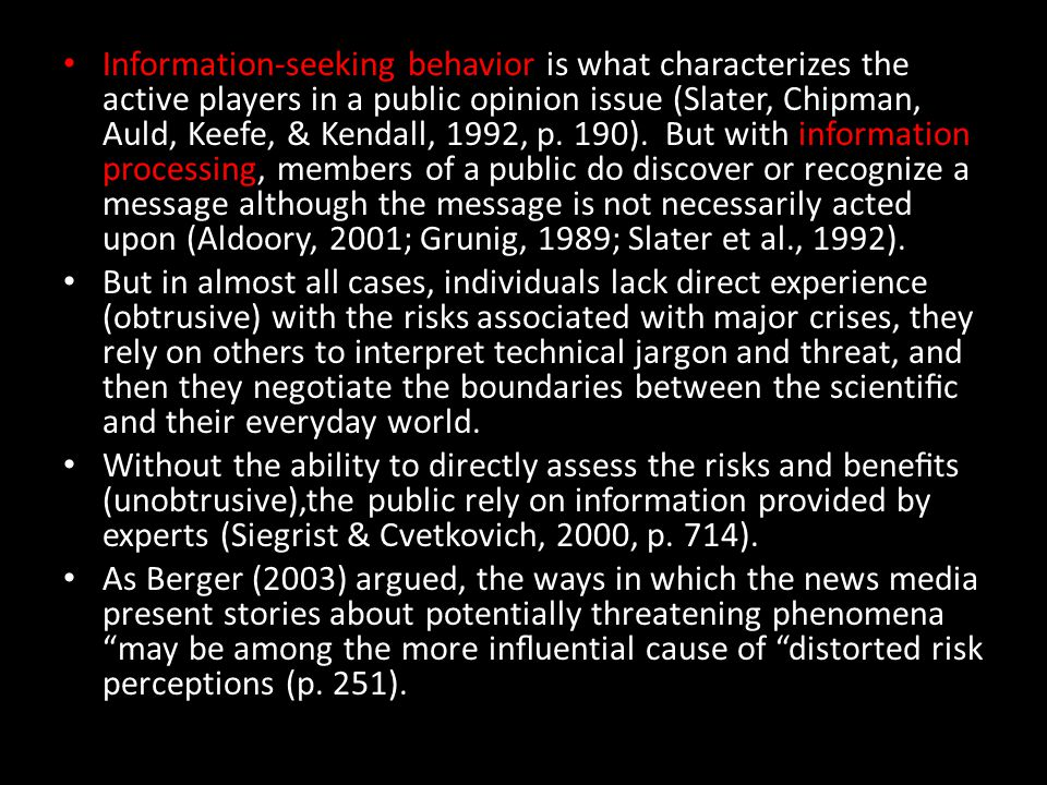 Information-seeking behavior is what characterizes the active players in a public opinion issue (Slater, Chipman, Auld, Keefe, & Kendall, 1992, p.