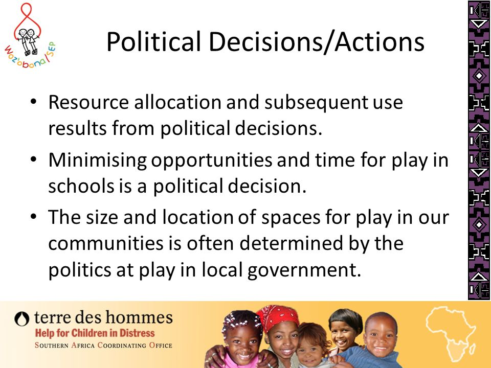 Why is this an issue? Today play is an endangered species It is endangered by the decisions we make and actions we take – Politically – Socially – Eco