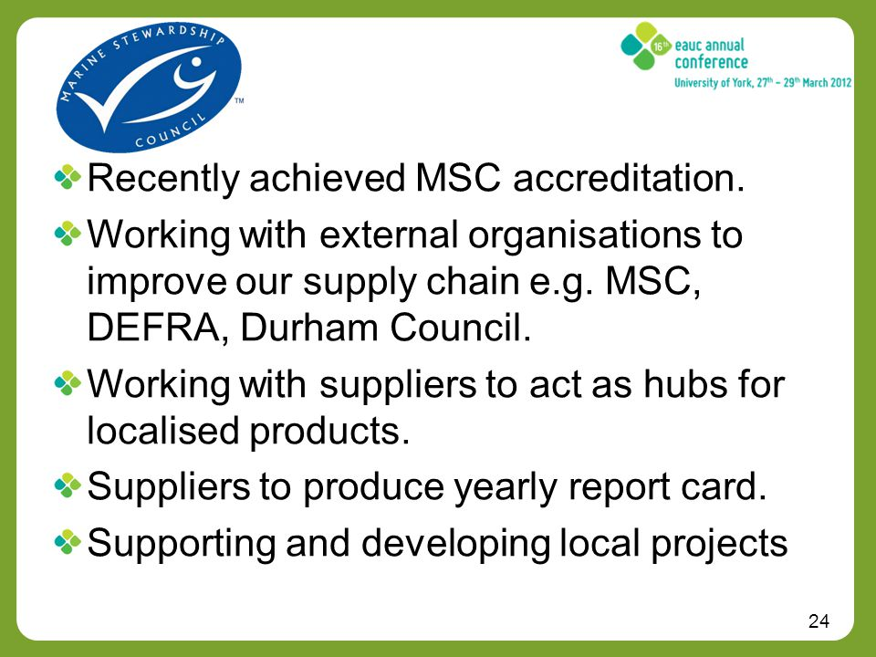24 Recently achieved MSC accreditation.