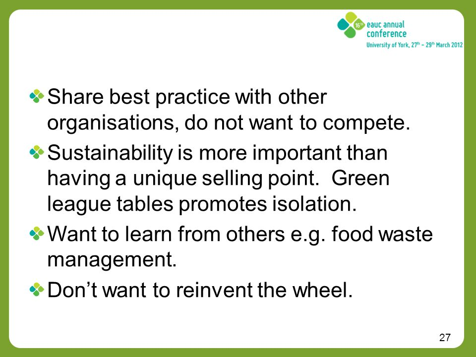 27 Share best practice with other organisations, do not want to compete.