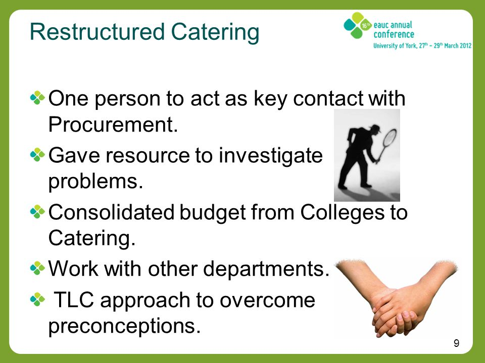 9 Restructured Catering One person to act as key contact with Procurement.