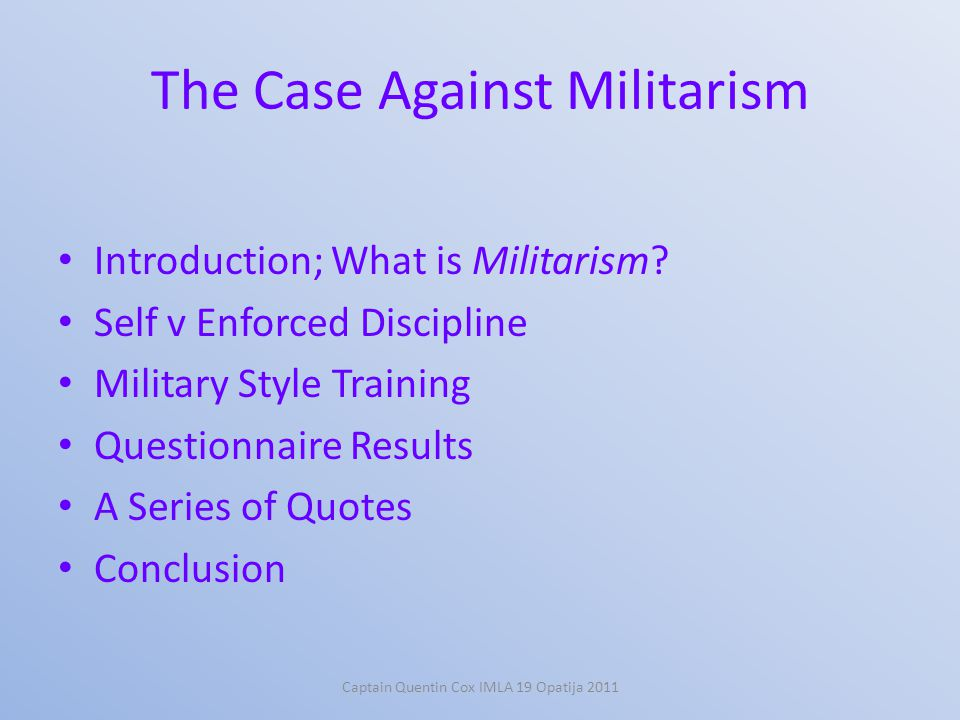 The Case Against Militarism Introduction; What is Militarism.
