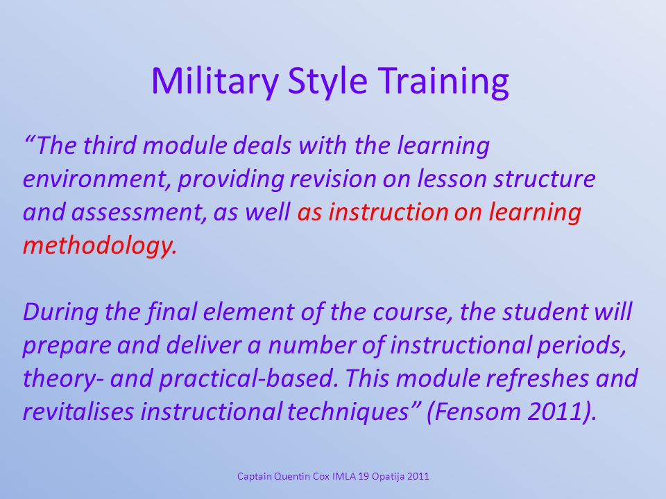 Military Style Training The third module deals with the learning environment, providing revision on lesson structure and assessment, as well as instruction on learning methodology.