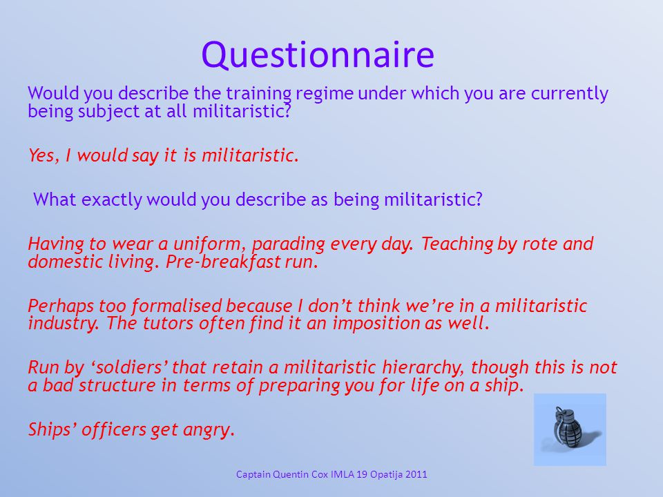 Questionnaire Would you describe the training regime under which you are currently being subject at all militaristic.