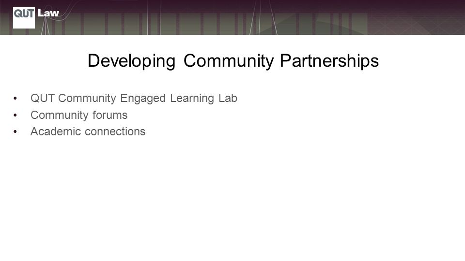 Developing Community Partnerships QUT Community Engaged Learning Lab Community forums Academic connections