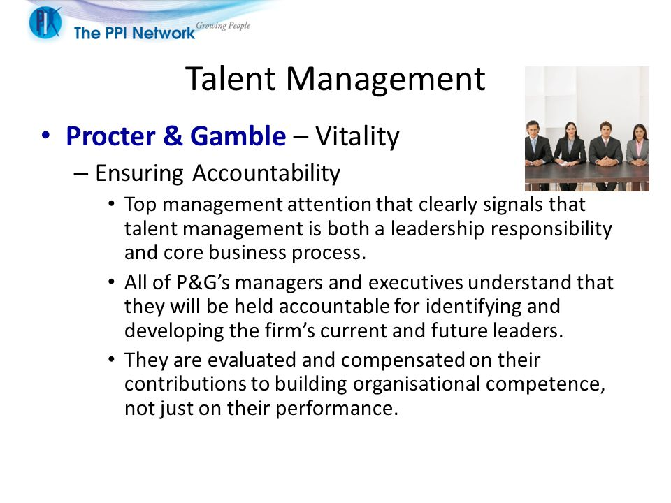 Talent Management Procter & Gamble – Vitality – Ensuring Accountability Top management attention that clearly signals that talent management is both a leadership responsibility and core business process.
