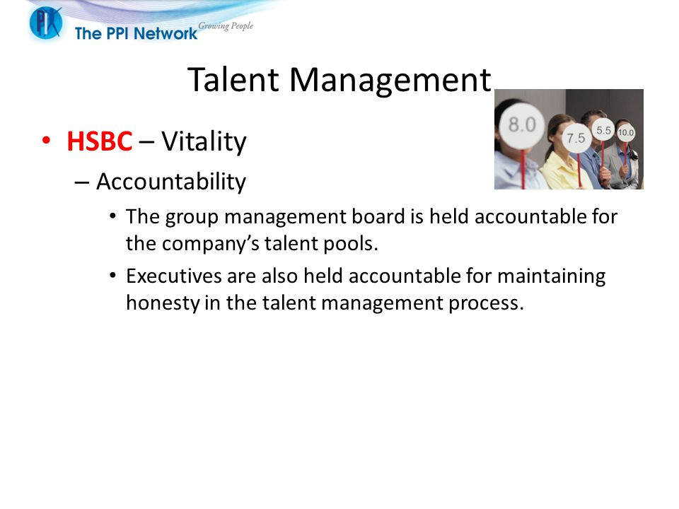 Talent Management HSBC – Vitality – Accountability The group management board is held accountable for the company's talent pools. Executives are also