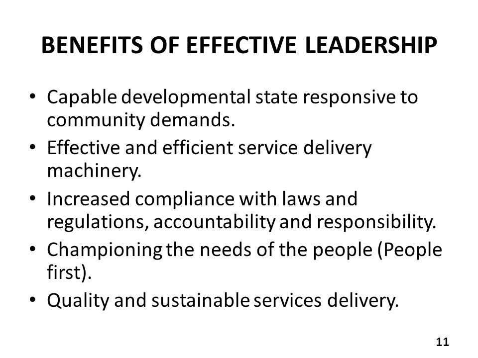 BENEFITS OF EFFECTIVE LEADERSHIP Capable developmental state responsive to community demands.