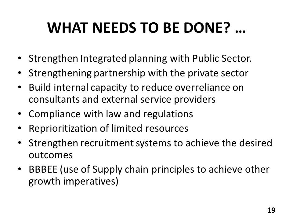 WHAT NEEDS TO BE DONE. … Strengthen Integrated planning with Public Sector.