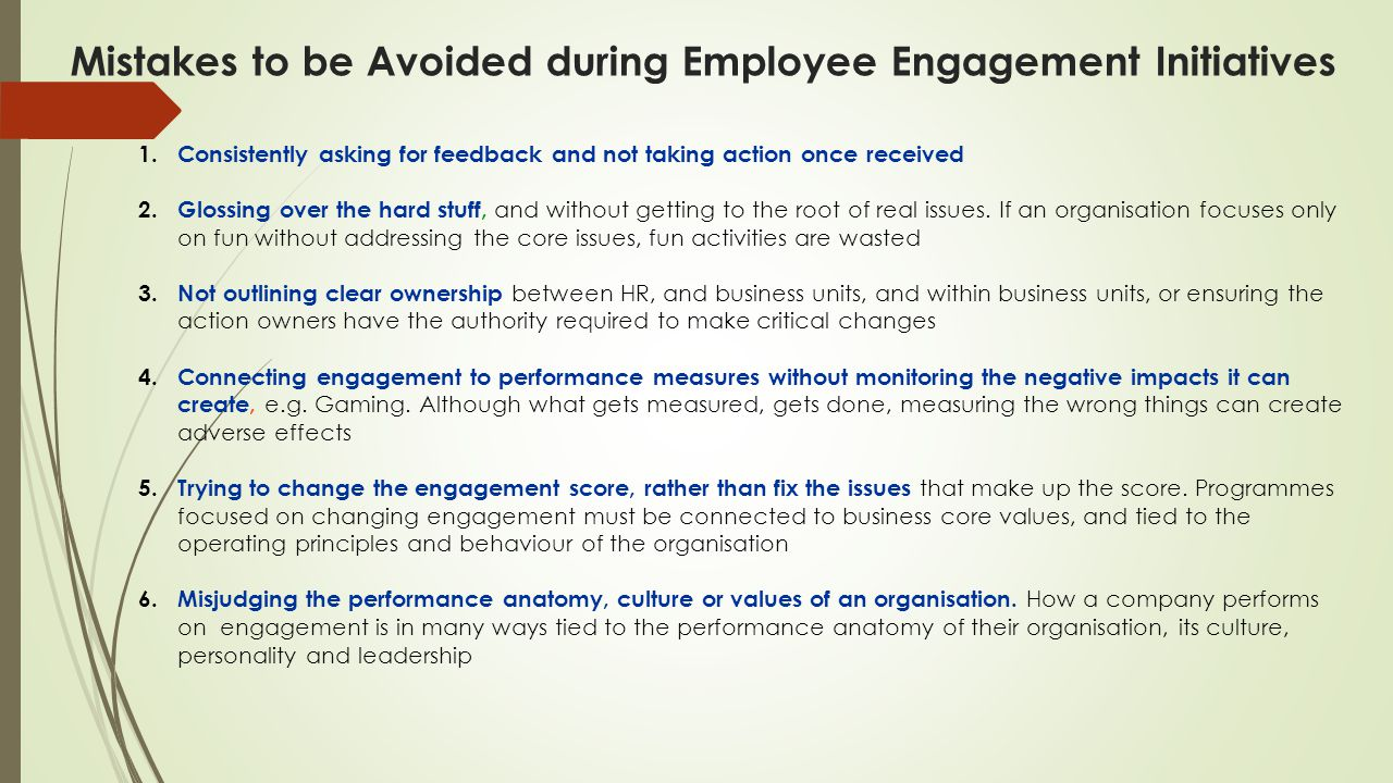 Mistakes to be Avoided during Employee Engagement Initiatives 1.Consistently asking for feedback and not taking action once received 2.