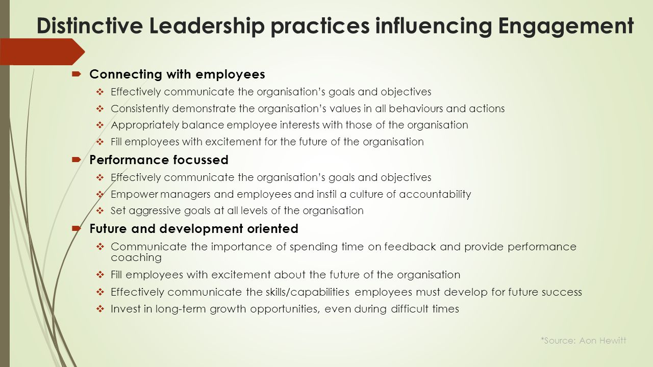 Distinctive Leadership practices influencing Engagement  Connecting with employees  Effectively communicate the organisation's goals and objectives