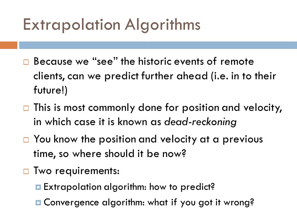 Extrapolation Algorithms  Because we see the historic events of remote clients, can we predict further ahead (i.e.