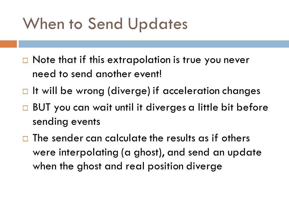 When to Send Updates  Note that if this extrapolation is true you never need to send another event.