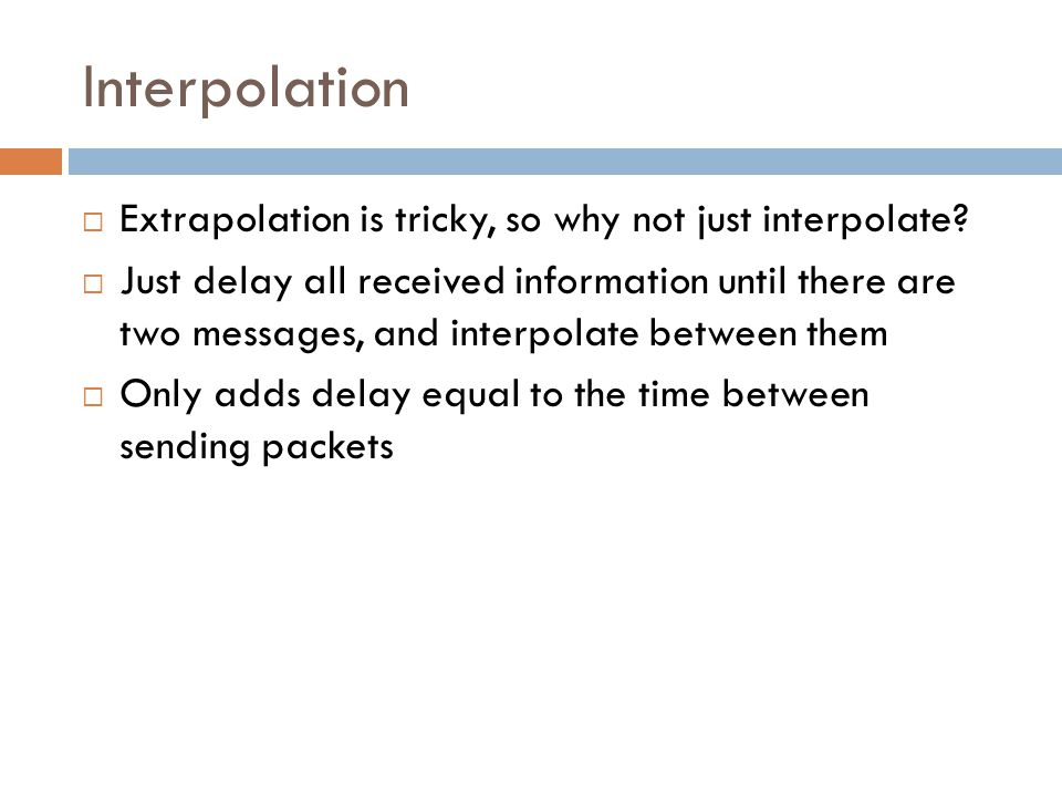 Interpolation  Extrapolation is tricky, so why not just interpolate.