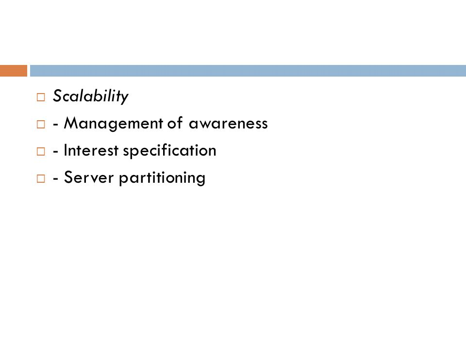  Scalability  - Management of awareness  - Interest specification  - Server partitioning