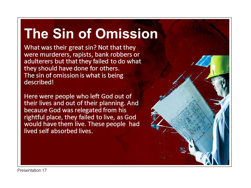 The Sin of Omission What was their great sin? Not that they were murderers, rapists, bank robbers or adulterers but that they failed to do what they s