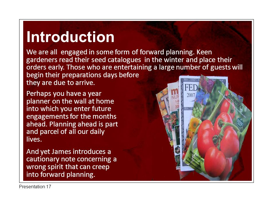 Introduction We are all engaged in some form of forward planning. Keen gardeners read their seed catalogues in the winter and place their orders early