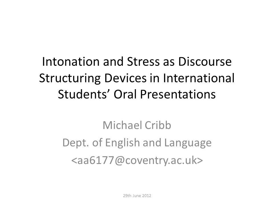 Intonation and Stress as Discourse Structuring Devices in International Students' Oral Presentations Michael Cribb Dept. of English and Language 29th
