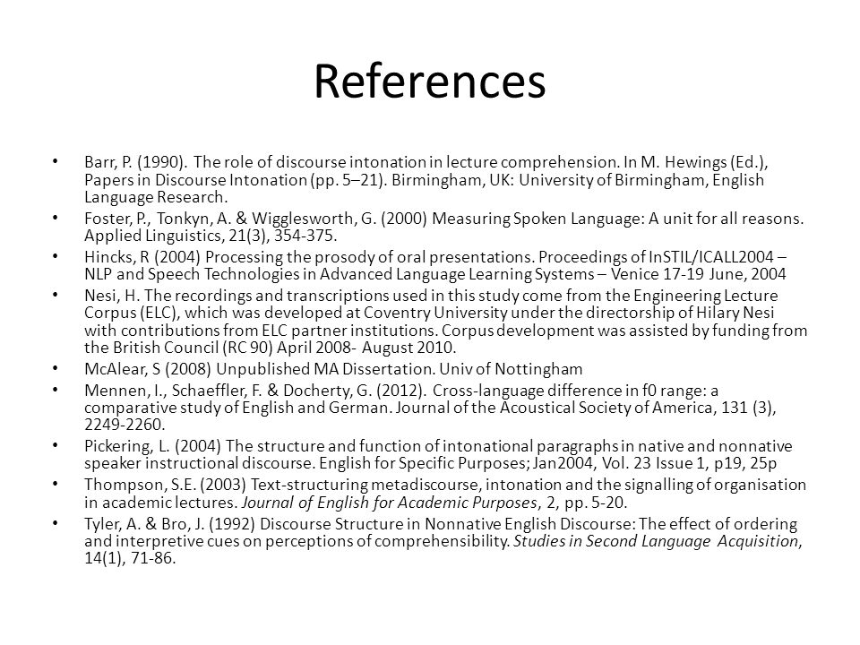 References Barr, P. (1990). The role of discourse intonation in lecture comprehension. In M. Hewings (Ed.), Papers in Discourse Intonation (pp. 5–21).