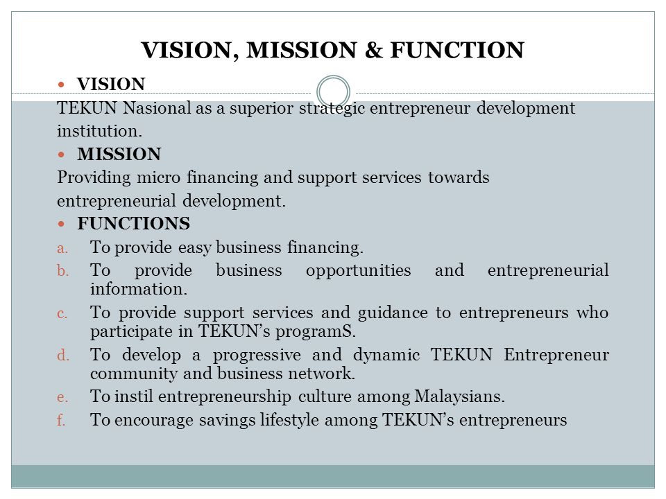 VISION, MISSION & FUNCTION VISION TEKUN Nasional as a superior strategic entrepreneur development institution.