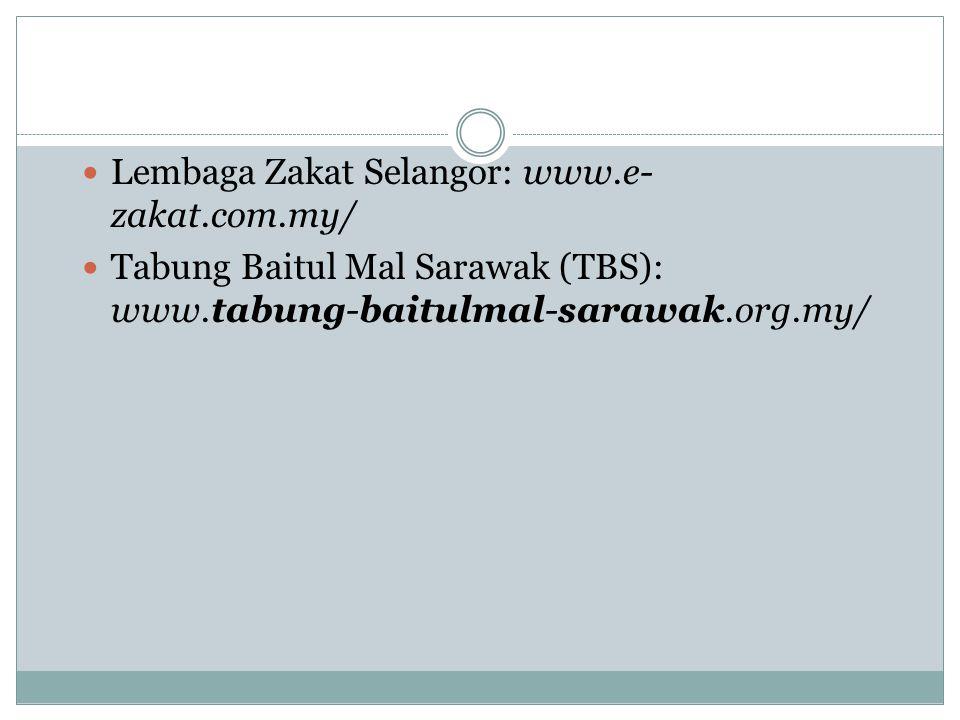Lembaga Zakat Selangor: www.e- zakat.com.my/ Tabung Baitul Mal Sarawak (TBS): www.tabung-baitulmal-sarawak.org.my/