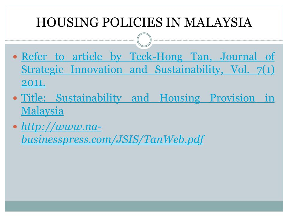 HOUSING POLICIES IN MALAYSIA Refer to article by Teck-Hong Tan, Journal of Strategic Innovation and Sustainability, Vol.