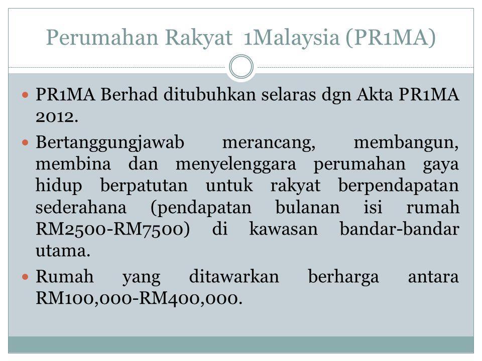 Perumahan Rakyat 1Malaysia (PR1MA) PR1MA Berhad ditubuhkan selaras dgn Akta PR1MA 2012. Bertanggungjawab merancang, membangun, membina dan menyelengga