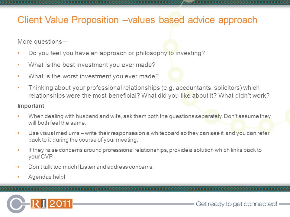 16 Client Value Proposition –values based advice approach More questions – Do you feel you have an approach or philosophy to investing.