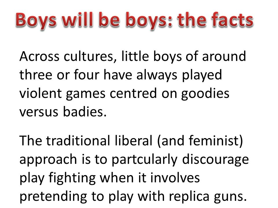Across cultures, little boys of around three or four have always played violent games centred on goodies versus badies.