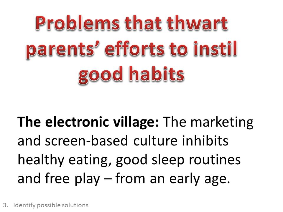 The electronic village: The marketing and screen-based culture inhibits healthy eating, good sleep routines and free play – from an early age.