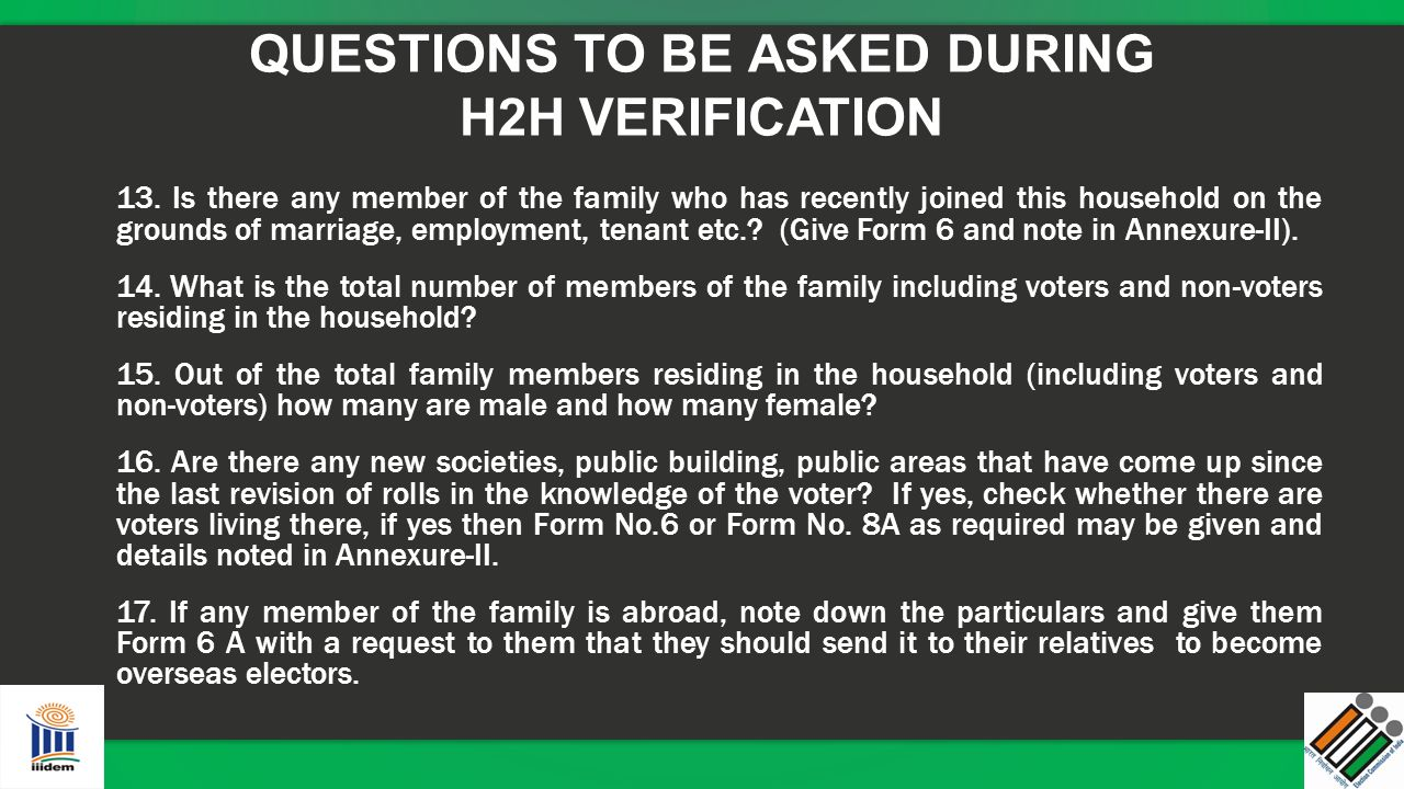 QUESTIONS TO BE ASKED DURING H2H VERIFICATION 13. Is there any member of the family who has recently joined this household on the grounds of marriage,