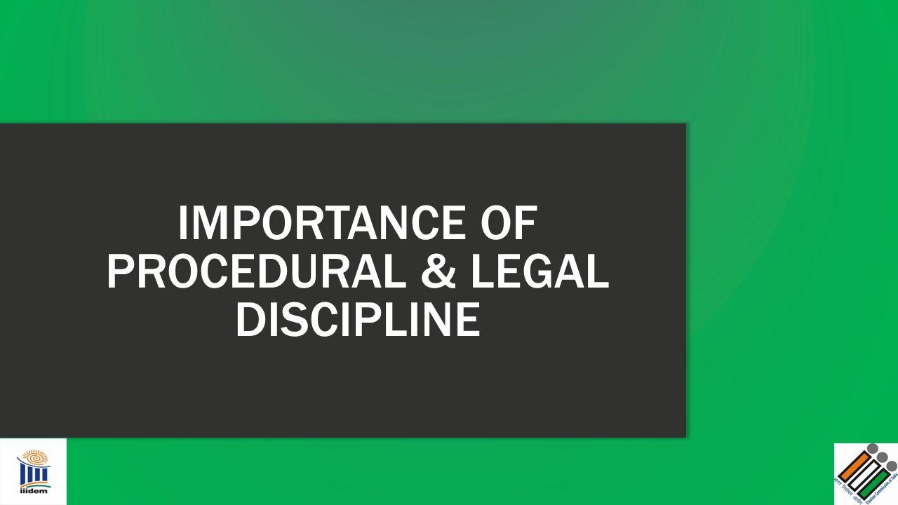 IMPORTANCE OF PROCEDURAL & LEGAL DISCIPLINE
