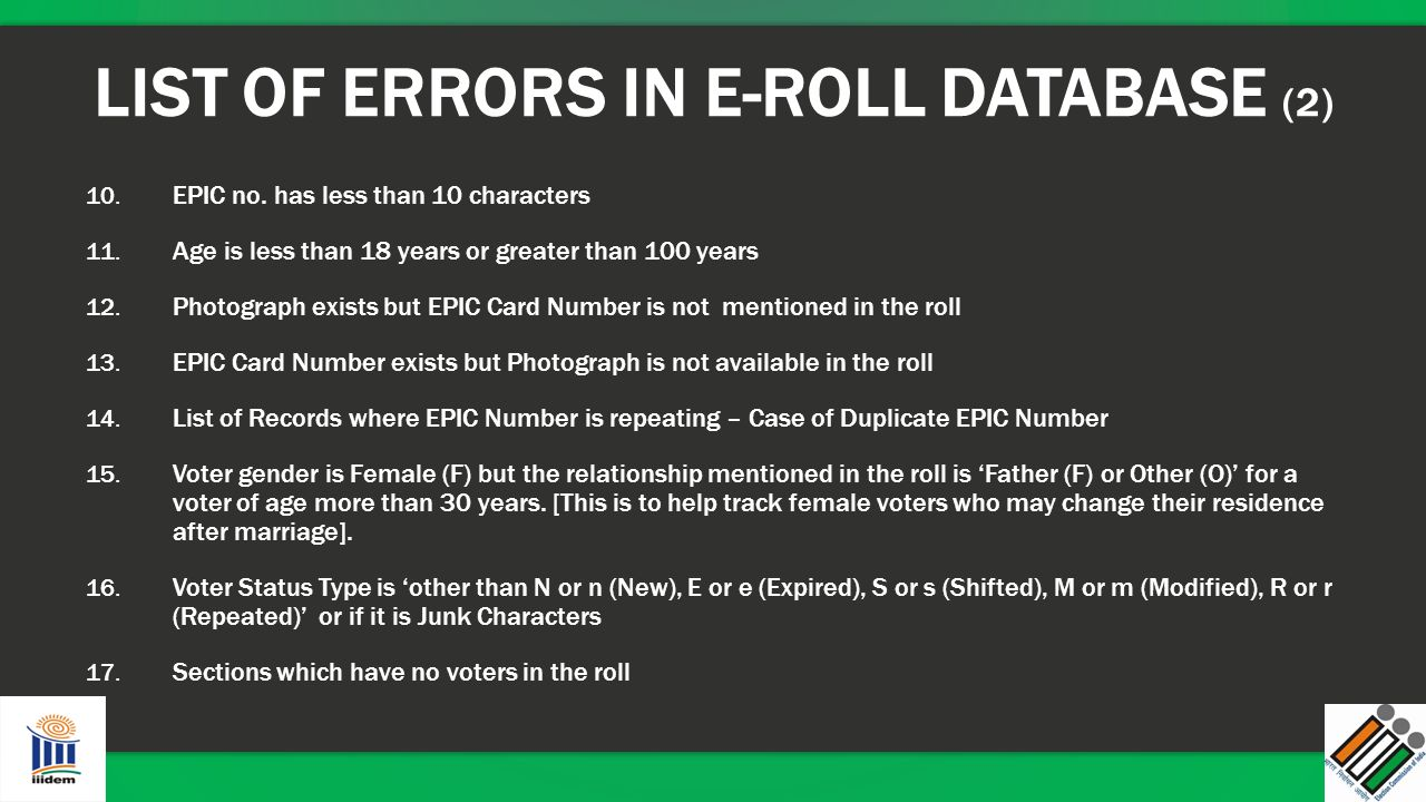 LIST OF ERRORS IN E-ROLL DATABASE (2) 10. EPIC no. has less than 10 characters 11. Age is less than 18 years or greater than 100 years 12. Photograph