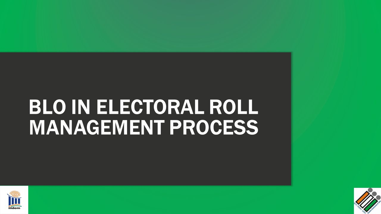 BLO IN ELECTORAL ROLL MANAGEMENT PROCESS
