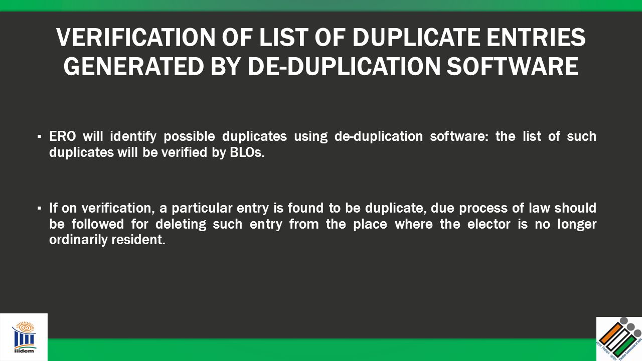 VERIFICATION OF LIST OF DUPLICATE ENTRIES GENERATED BY DE-DUPLICATION SOFTWARE ▪ ERO will identify possible duplicates using de-duplication software: