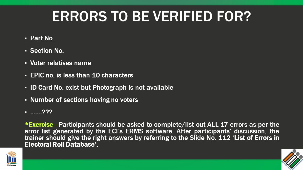 ERRORS TO BE VERIFIED FOR? ▪ Part No. ▪ Section No. ▪ Voter relatives name ▪ EPIC no. is less than 10 characters ▪ ID Card No. exist but Photograph is