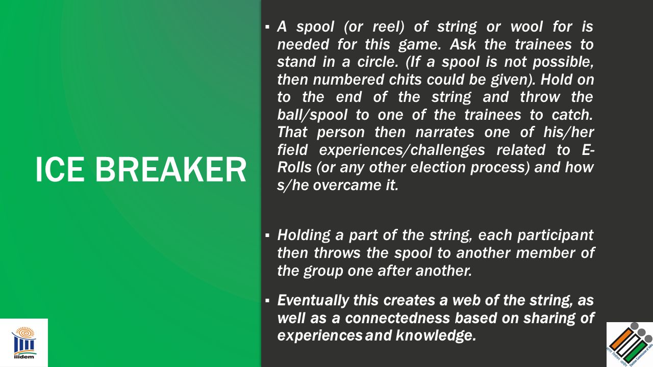 ICE BREAKER ▪ A spool (or reel) of string or wool for is needed for this game. Ask the trainees to stand in a circle. (If a spool is not possible, the