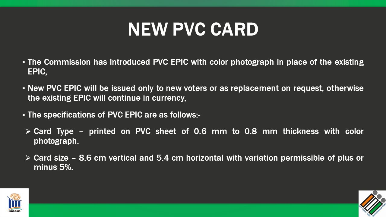 NEW PVC CARD ▪ The Commission has introduced PVC EPIC with color photograph in place of the existing EPIC, ▪ New PVC EPIC will be issued only to new v