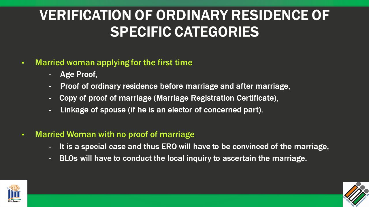 VERIFICATION OF ORDINARY RESIDENCE OF SPECIFIC CATEGORIES ▪ Married woman applying for the first time - Age Proof, - Proof of ordinary residence befor