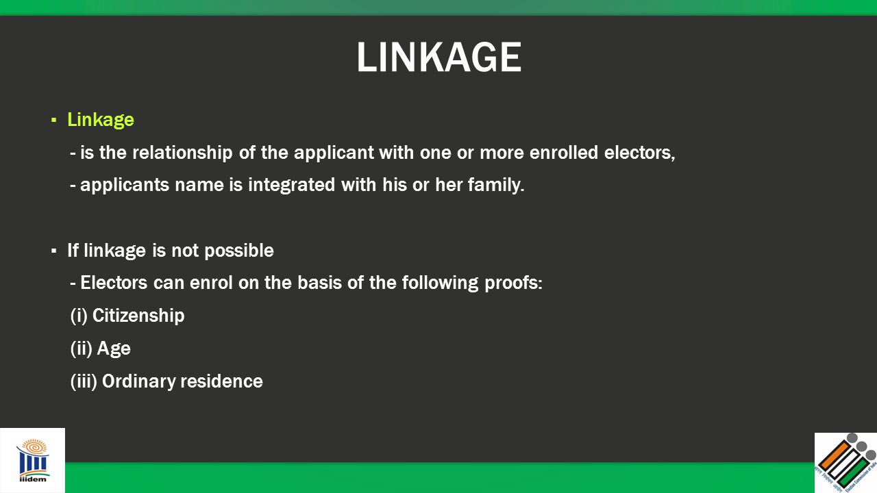 LINKAGE ▪ Linkage - is the relationship of the applicant with one or more enrolled electors, - applicants name is integrated with his or her family. ▪