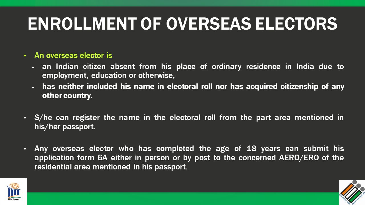 ENROLLMENT OF OVERSEAS ELECTORS An overseas elector is - an Indian citizen absent from his place of ordinary residence in India due to employment, edu