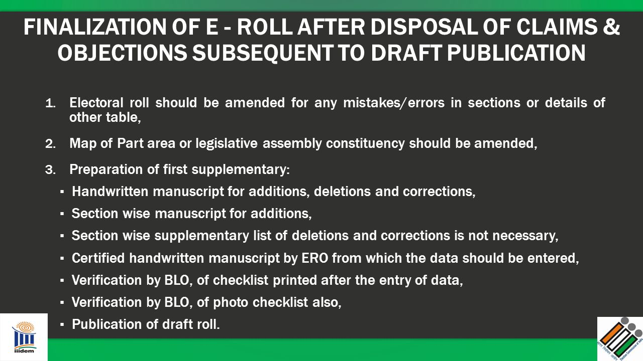 FINALIZATION OF E - ROLL AFTER DISPOSAL OF CLAIMS & OBJECTIONS SUBSEQUENT TO DRAFT PUBLICATION 1. Electoral roll should be amended for any mistakes/er