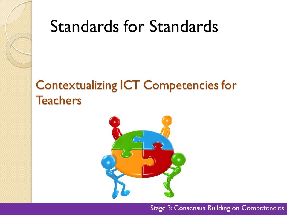 Contextualizing ICT Competencies for Teachers Standards for Standards Stage 3: Consensus Building on Competencies