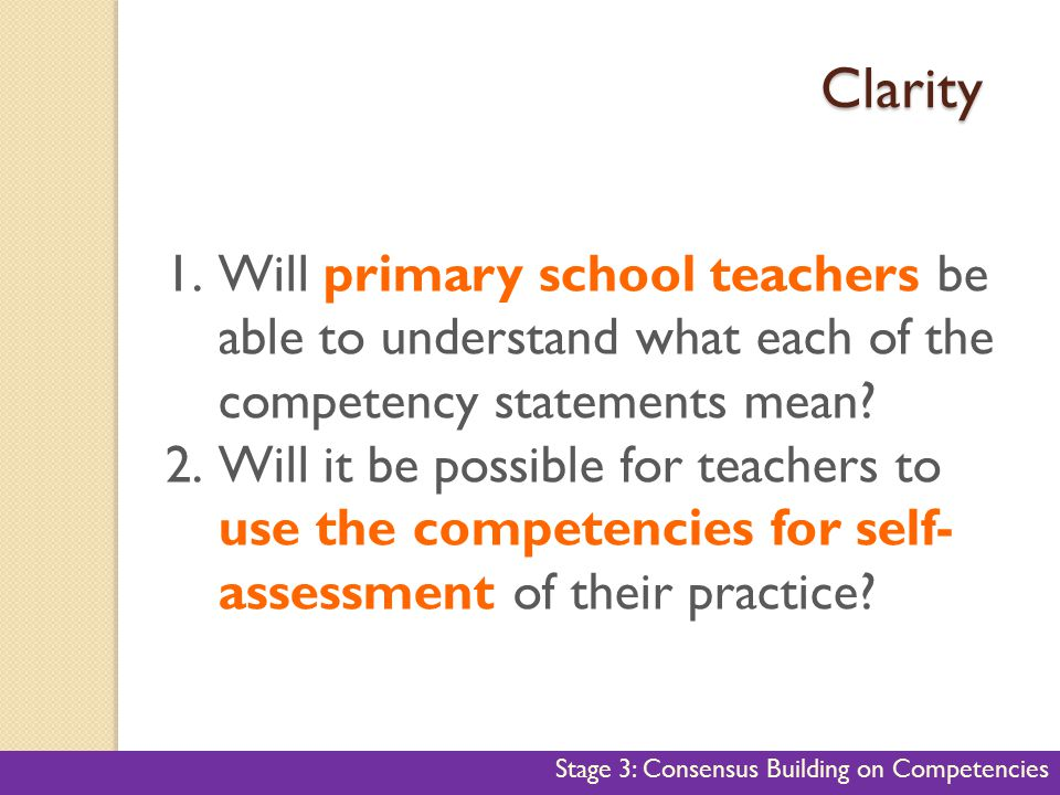 40 Clarity 1.Will primary school teachers be able to understand what each of the competency statements mean? 2.Will it be possible for teachers to use