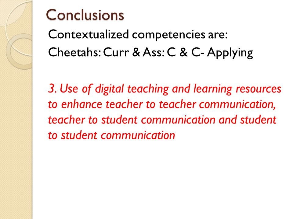 Conclusions Contextualized competencies are: Cheetahs: Curr & Ass: C & C- Applying 3. Use of digital teaching and learning resources to enhance teache
