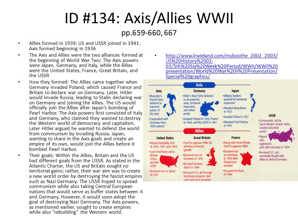 ID #134: Axis/Allies WWII pp.659-660, 667 Allies formed in 1939; US and USSR joined in 1941.