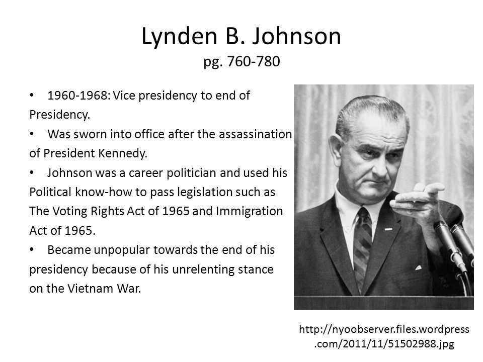 Lynden B.Johnson pg. 760-780 1960-1968: Vice presidency to end of Presidency.